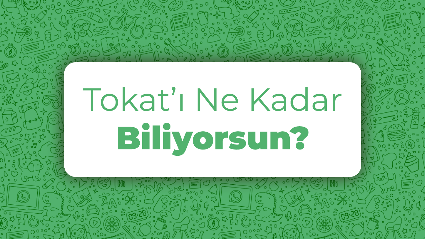 Tokat'ı ne kadar biliyorsun?